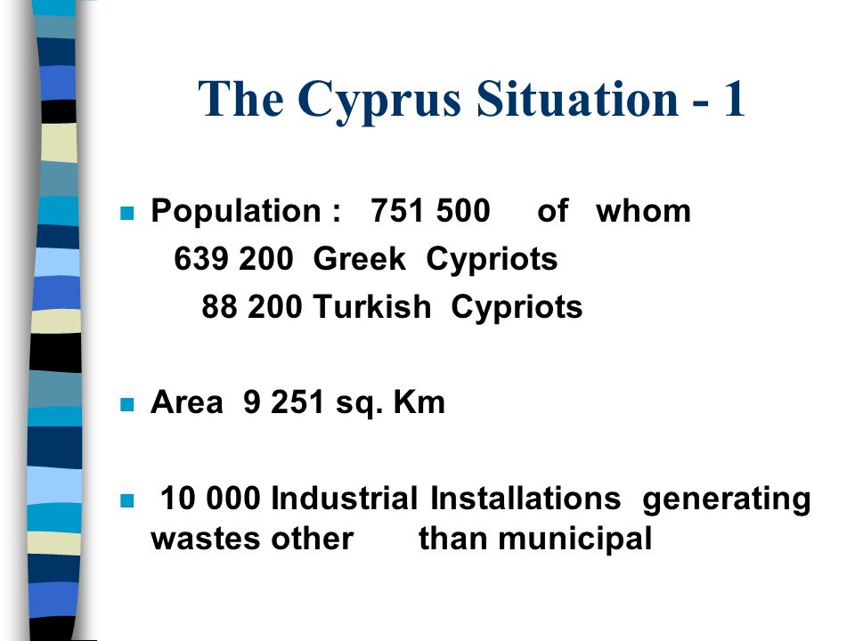 The Cyprus Situation - 1 n Population : 751 500 of whom 639 200 Greek Cypriots 88 200 Turkish Cypriots n Area 9 251 sq.