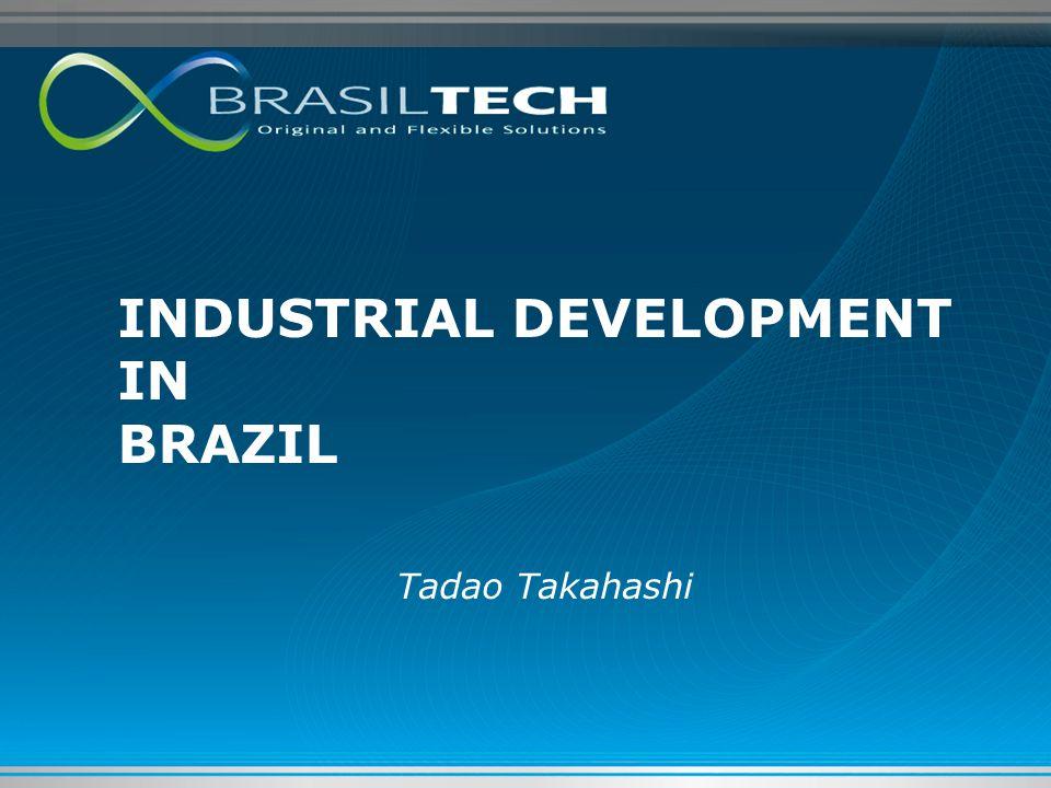 INDUSTRIAL DEVELOPMENT IN BRAZIL Tadao Takahashi