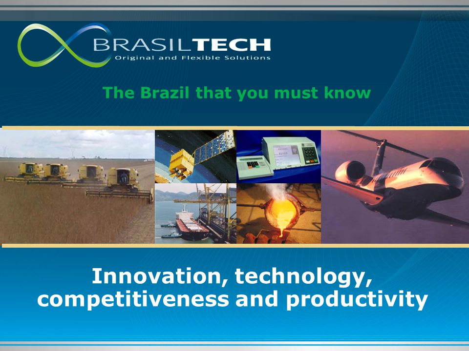 The Brazil that you must know Innovation, technology, competitiveness and productivity