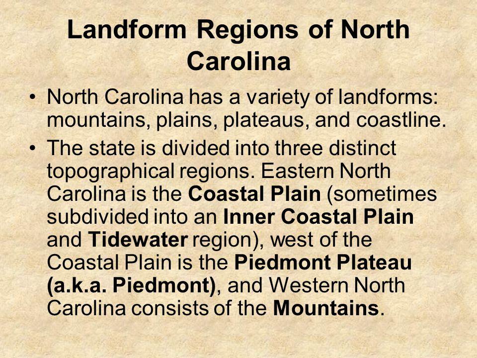 Landform Regions of North Carolina North Carolina has a variety of landforms: mountains, plains, plateaus, and coastline.