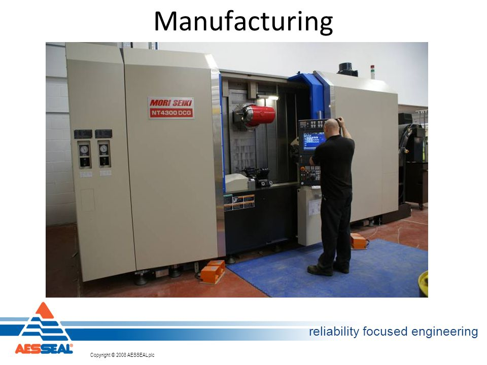 Copyright © 2002 AESSEAL plc Copyright © 2008 AESSEAL plc reliability focused engineering Manufacturing