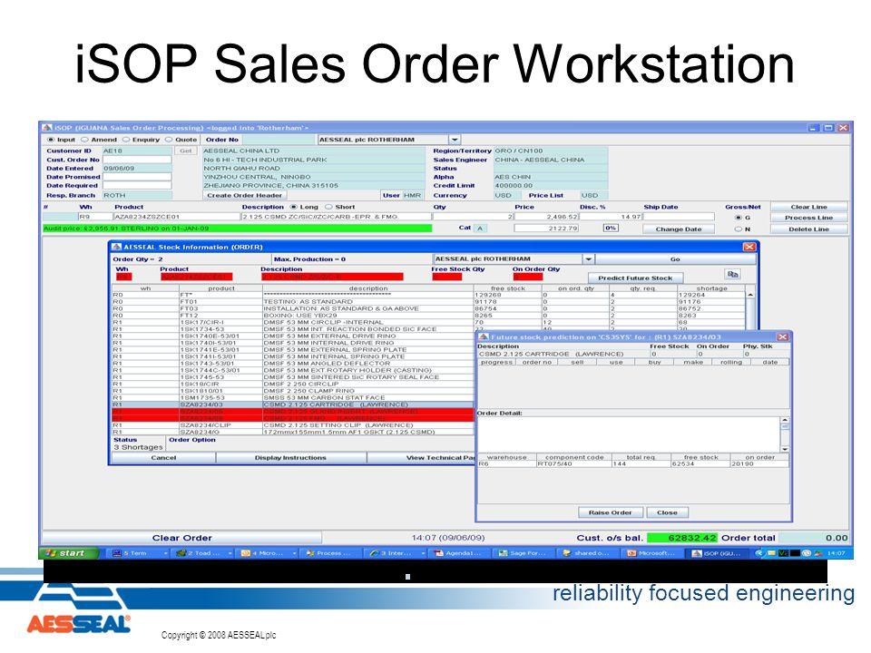 Copyright © 2002 AESSEAL plc Copyright © 2008 AESSEAL plc reliability focused engineering iSOP Sales Order Workstation