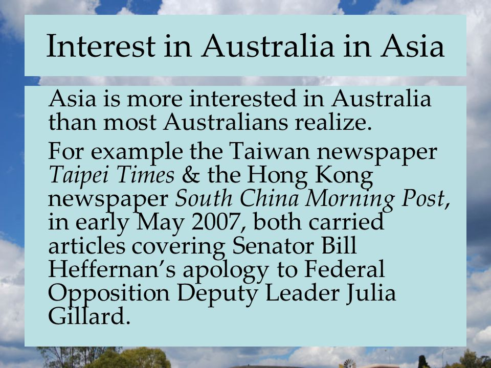 Interest in Australia in Asia Asia is more interested in Australia than most Australians realize.