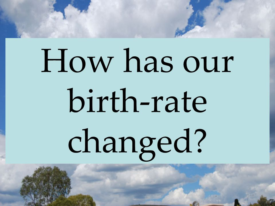 How has our birth-rate changed