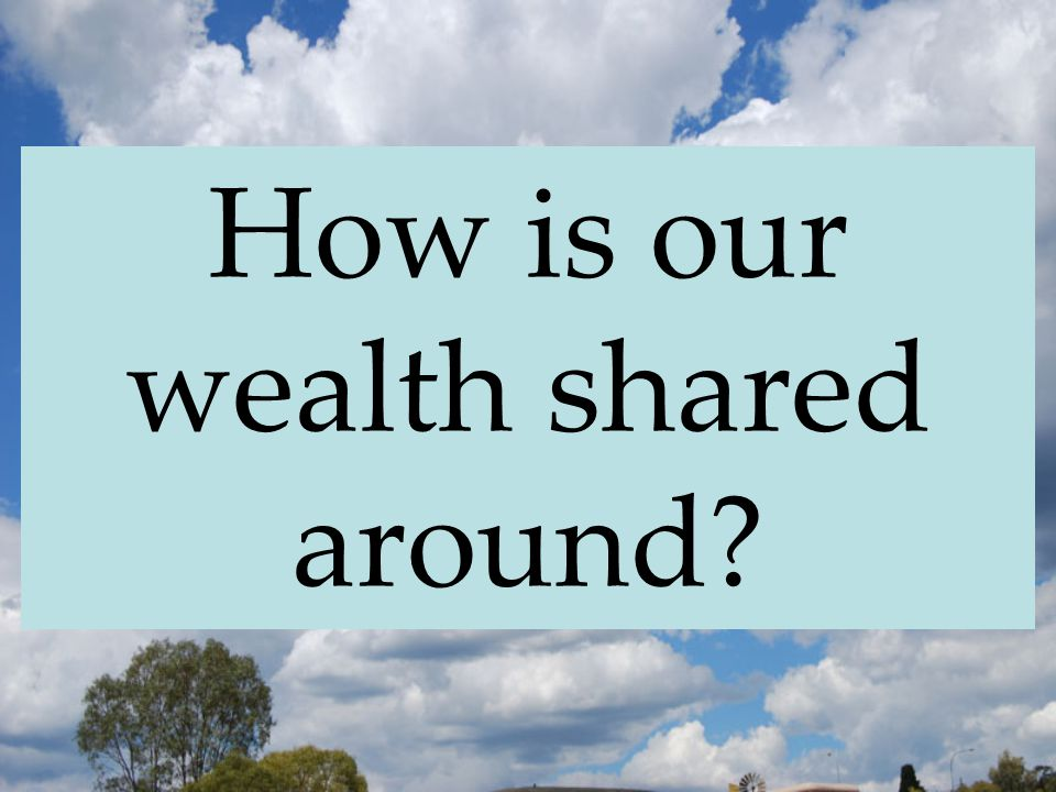 How is our wealth shared around