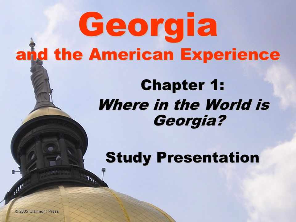 Georgia and the American Experience Chapter 1: Where in the World is Georgia.