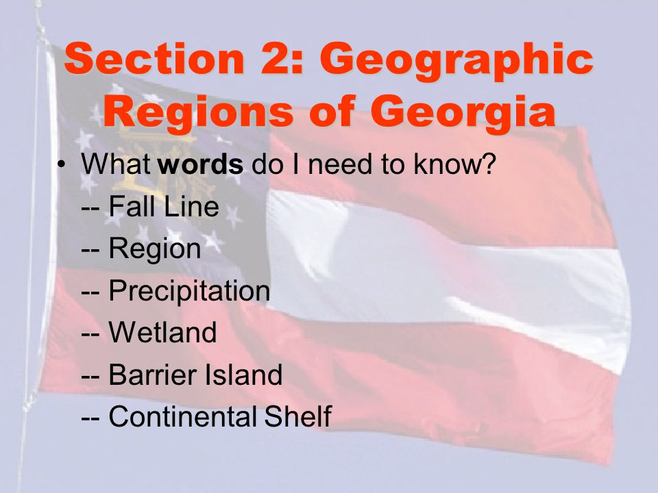 Section 2: Geographic Regions of Georgia What words do I need to know.