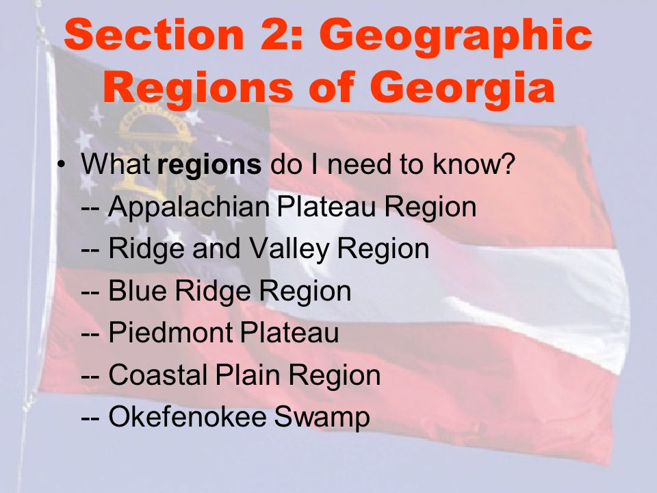 Section 2: Geographic Regions of Georgia What regions do I need to know.