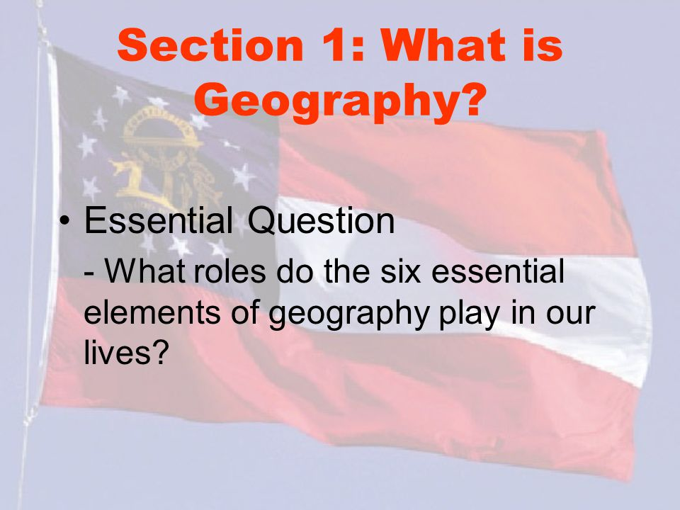 Section 2: Geographic Regions of Georgia ESSENTIAL QUESTION -- How would you describe the geographic regions of Georgia?