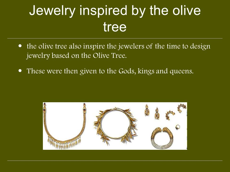 Jewelry inspired by the olive tree the olive tree also inspire the jewelers of the time to design jewelry based on the Olive Tree. These were then giv