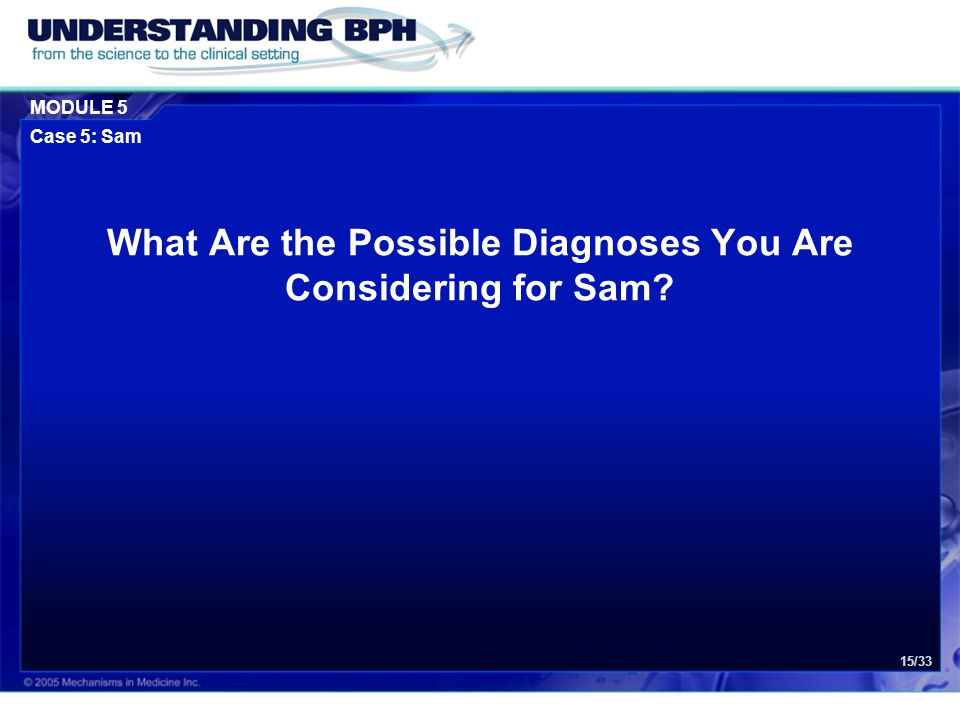 MODULE 5 Case 5: Sam 15/33 What Are the Possible Diagnoses You Are Considering for Sam