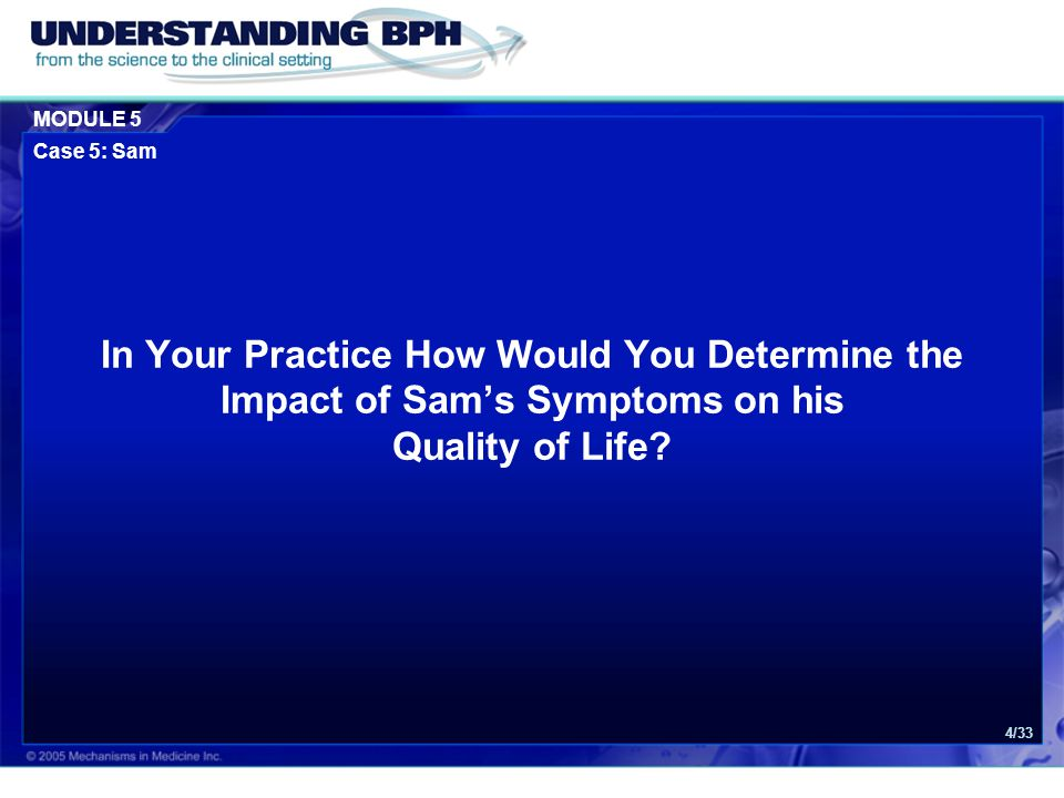 MODULE 5 Case 5: Sam 4/33 In Your Practice How Would You Determine the Impact of Sam's Symptoms on his Quality of Life