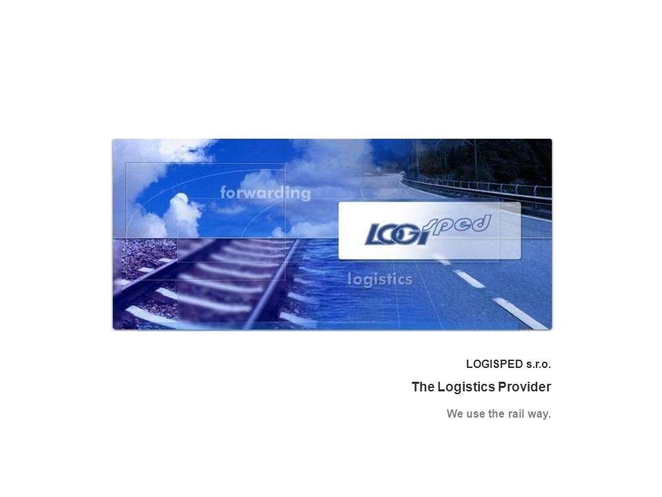 LOGISPED s.r.o. The Logistics Provider We use the rail way.