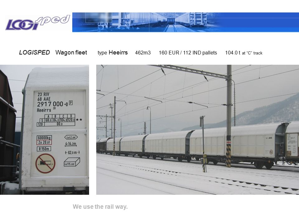 """We use the rail way. Wagon fleetLOGISPED type Heeirrs 462m3 160 EUR / 112 IND pallets 104.0 t at """"C"""" track"""