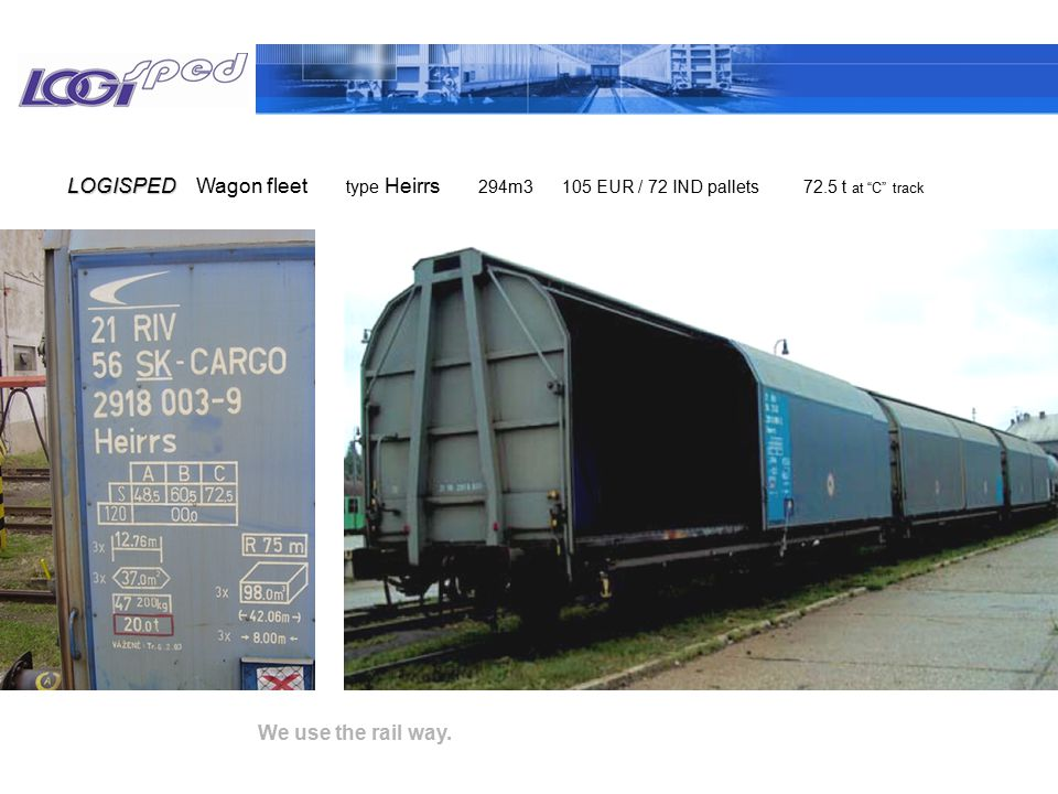 """We use the rail way. Wagon fleetLOGISPED type Heirrs 294m3 105 EUR / 72 IND pallets 72.5 t at """"C"""" track"""
