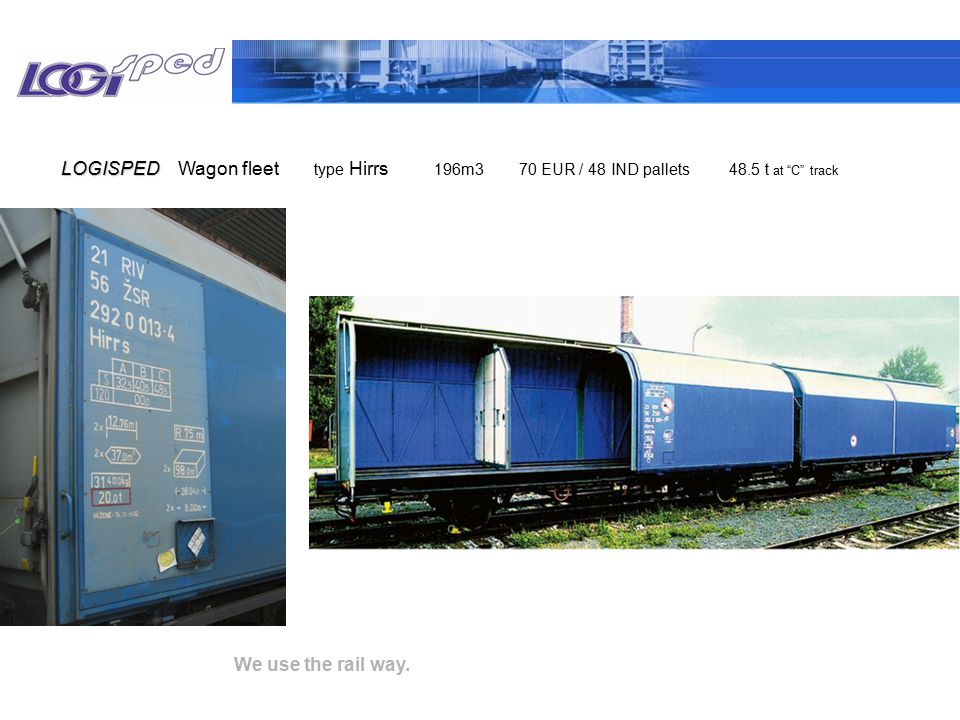 """We use the rail way. Wagon fleetLOGISPED type Hirrs 196m3 70 EUR / 48 IND pallets 48.5 t at """"C"""" track"""