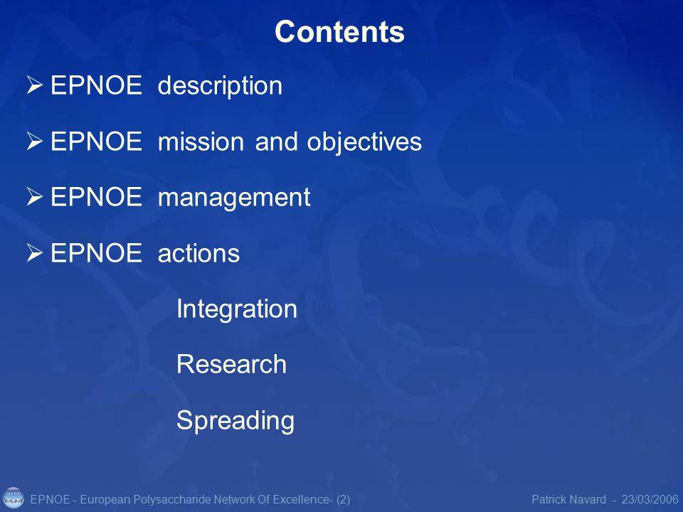 EPNOE - European Polysaccharide Network Of Excellence23/03/2006Patrick Navard -- (2) Contents  EPNOE description  EPNOE mission and objectives  EPNOE management  EPNOE actions Integration Research Spreading