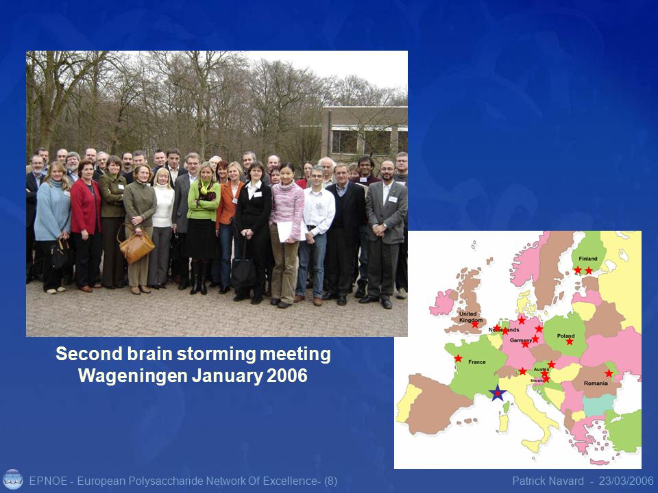 EPNOE - European Polysaccharide Network Of Excellence23/03/2006Patrick Navard -- (8) Second brain storming meeting Wageningen January 2006