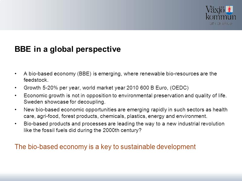 BBE in a global perspective A bio-based economy (BBE) is emerging, where renewable bio-resources are the feedstock.