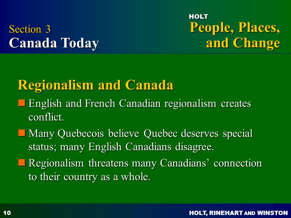 HOLT, RINEHART AND WINSTON People, Places, and Change HOLT 10 Regionalism and Canada English and French Canadian regionalism creates conflict. English