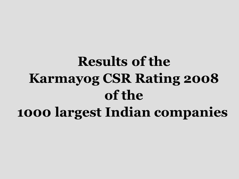 Results of the Karmayog CSR Rating 2008 of the 1000 largest Indian companies