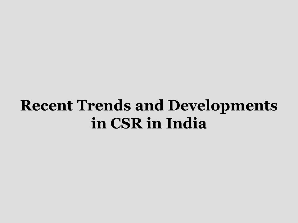 Recent Trends and Developments in CSR in India
