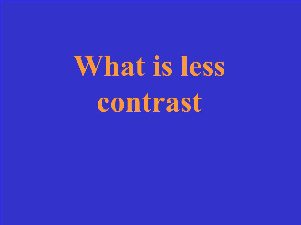 What is less contrast