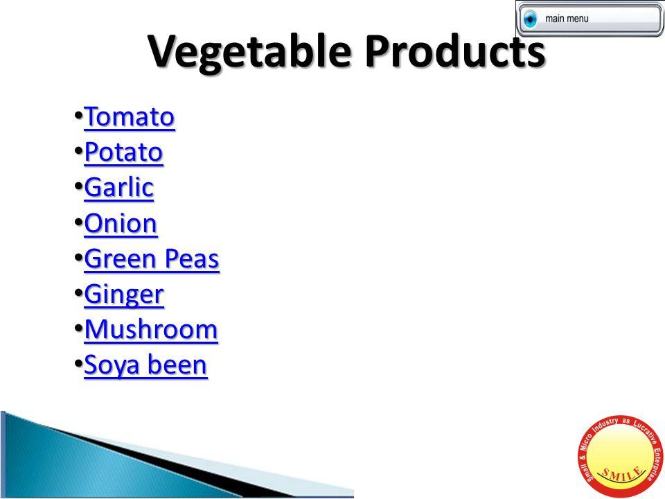 Vegetable Products Tomato Tomato Tomato Potato Potato Potato Garlic Garlic Garlic Onion Onion Onion Green Peas Green Peas Green Peas Green Peas Ginger Ginger Ginger Mushroom Mushroom Mushroom Soya been Soya been Soya been Soya been