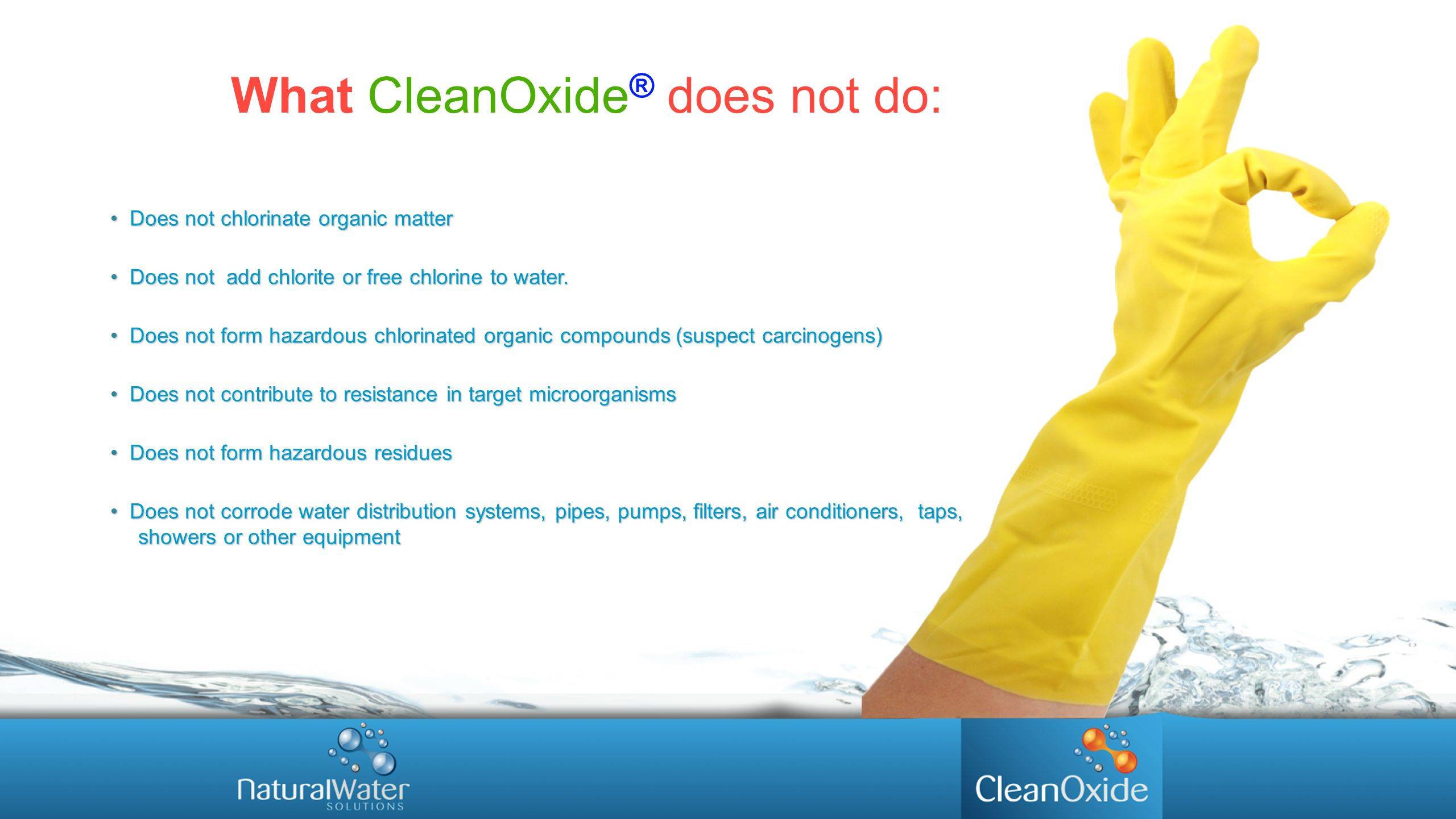 Does not chlorinate organic matter Does not chlorinate organic matter Does not add chlorite or free chlorine to water. Does not add chlorite or free c