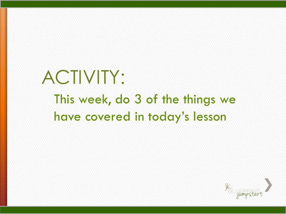 ACTIVITY: This week, do 3 of the things we have covered in today's lesson