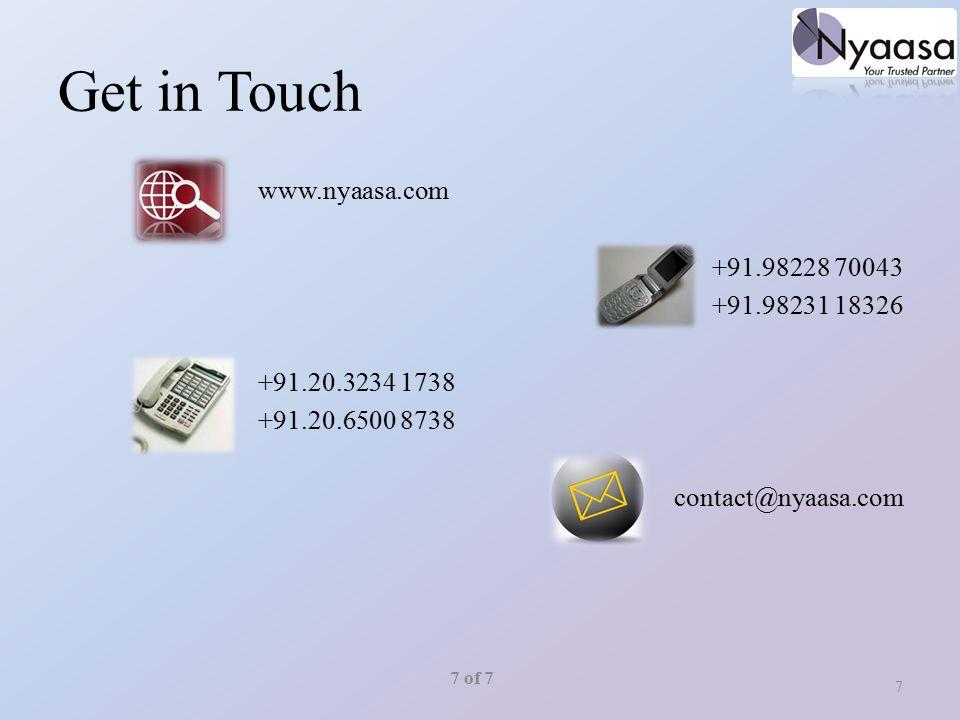 Get in Touch www.nyaasa.com +91.98228 70043 +91.98231 18326 +91.20.3234 1738 +91.20.6500 8738 contact@nyaasa.com 7 7 of 7