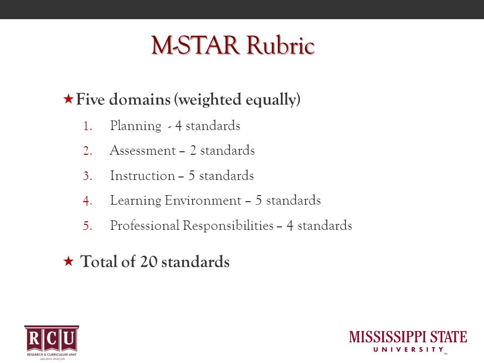 M-STAR Rubric  Five domains (weighted equally) 1. Planning - 4 standards 2. Assessment – 2 standards 3. Instruction – 5 standards 4. Learning Environ
