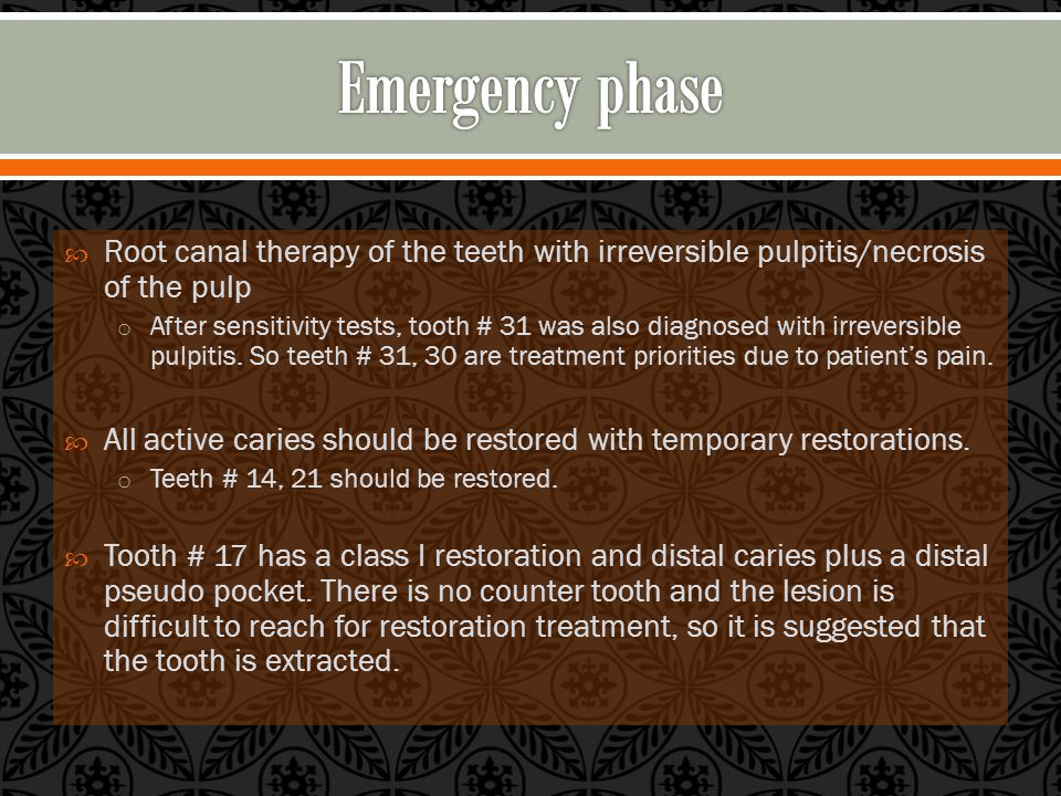  Root canal therapy of the teeth with irreversible pulpitis/necrosis of the pulp o After sensitivity tests, tooth # 31 was also diagnosed with irreversible pulpitis.
