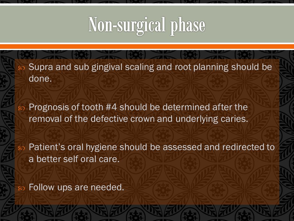  Supra and sub gingival scaling and root planning should be done.