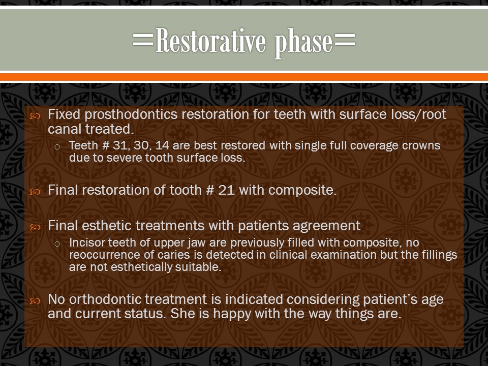  Fixed prosthodontics restoration for teeth with surface loss/root canal treated.
