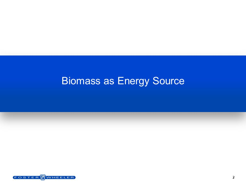 3 Incentives against CO 2 emissions promote renewable fuels => biomass Public institutions subsidize and support biomass projects Regulatory organisms do not release permits to fire fossil fuels investors look into biomass Traditional biomass (wood-based) is costly and unavailable Agriculture residues are locally/globally available, and more economic CFB is IDEAL TECHNOLOGY for large scale power generation for broad range of biomass alone, or co-firing in larger fossil fired power plants.