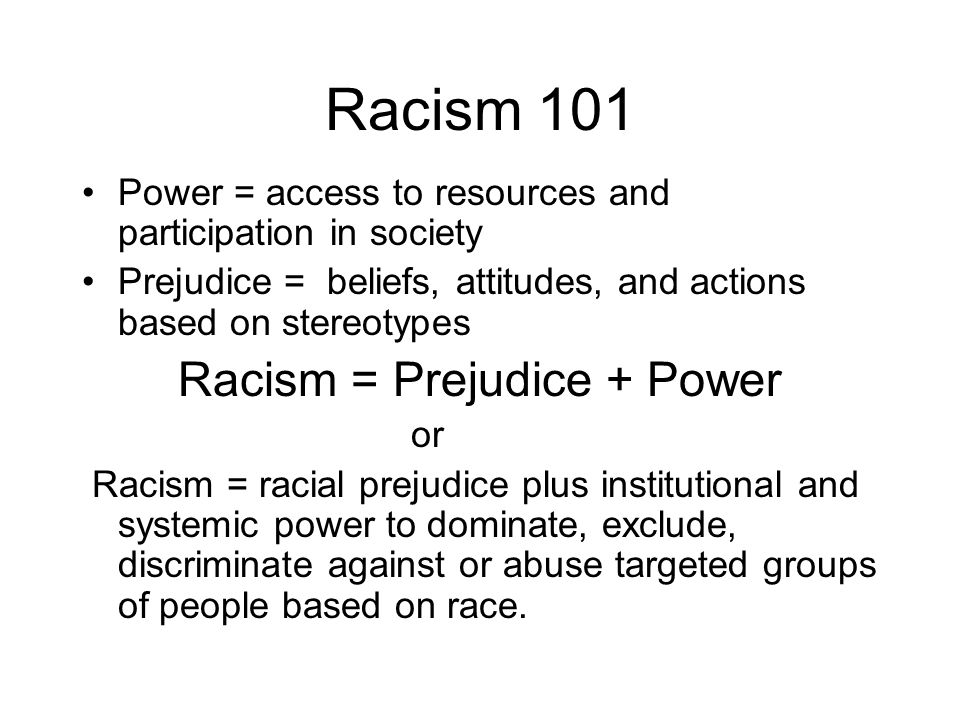 Oppression While anyone can hold racial prejudice and any racial prejudice can result in mistreatment, racism results in a special type of mistreatment: oppression.
