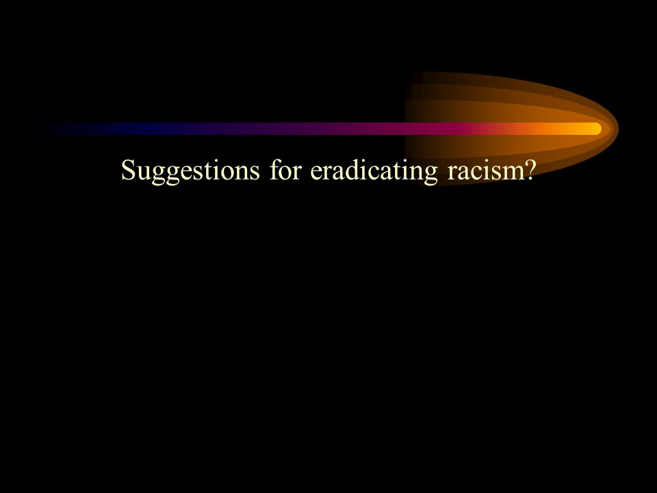 Suggestions for eradicating racism