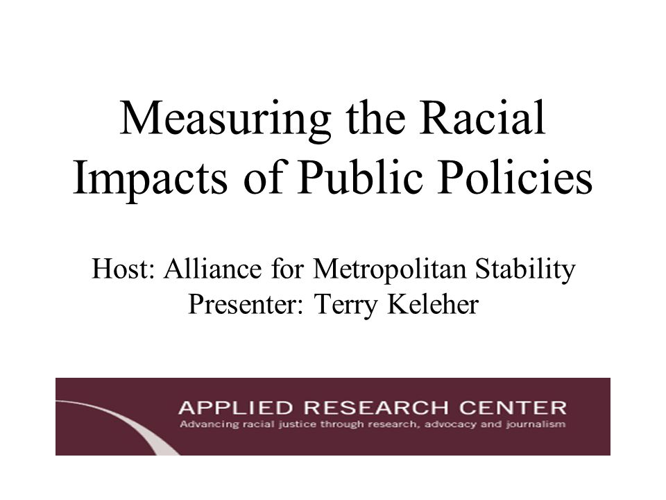 Presentation Overview Racial Impacts Matter Racial Equity Racial Equity Impact Assessments Developing Equitable Policy