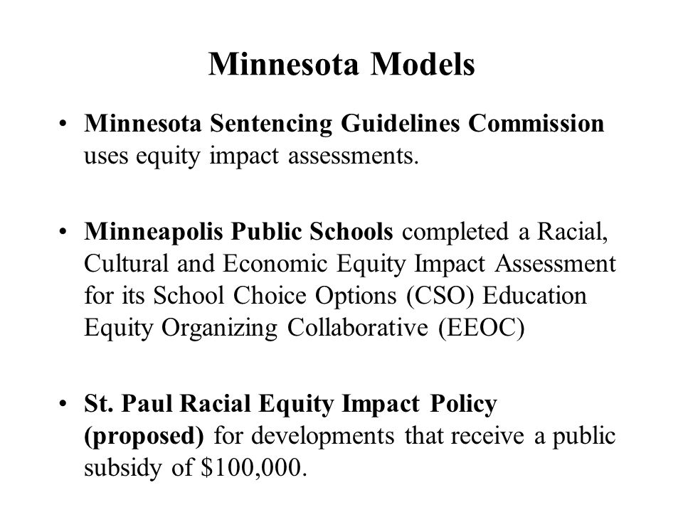 Minnesota Models Minnesota Sentencing Guidelines Commission uses equity impact assessments.