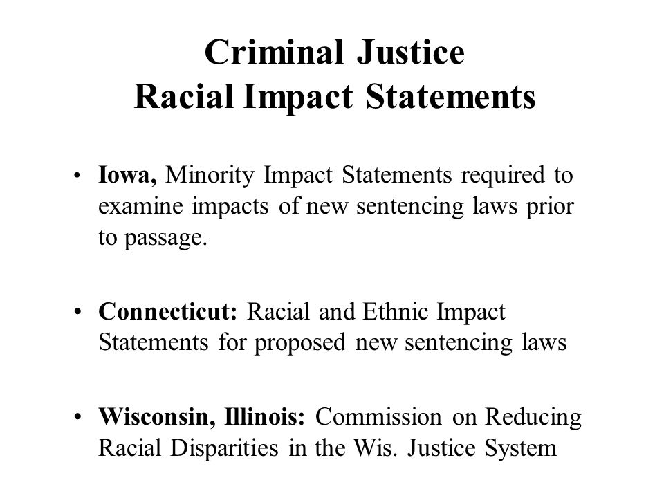 Criminal Justice Racial Impact Statements Iowa, Minority Impact Statements required to examine impacts of new sentencing laws prior to passage.