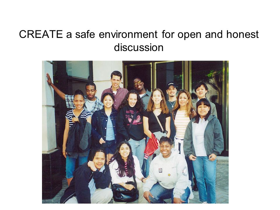 CREATE a safe environment for open and honest discussion