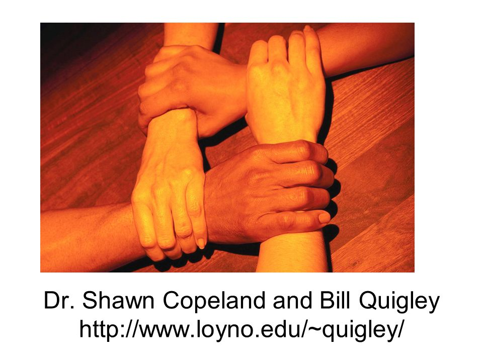 Dr. Shawn Copeland and Bill Quigley http://www.loyno.edu/~quigley/