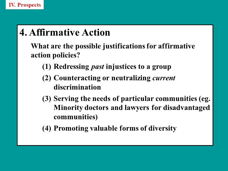 4. Affirmative Action What are the possible justifications for affirmative action policies.