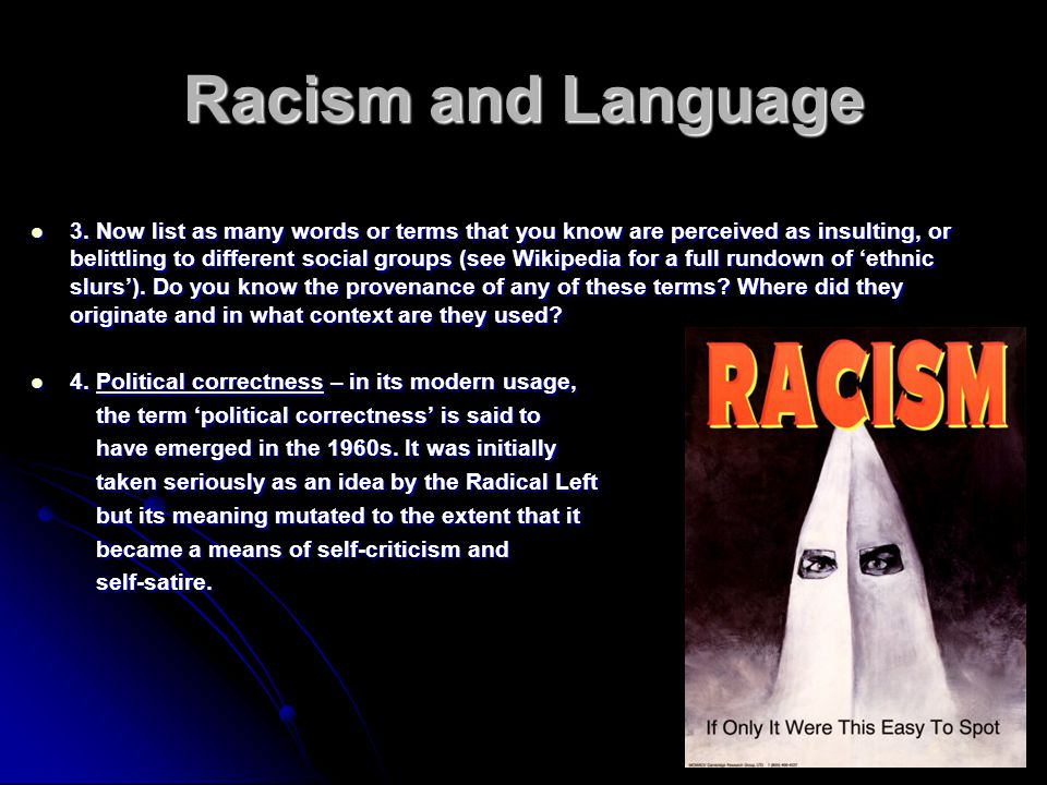 Racism and Language 3. Now list as many words or terms that you know are perceived as insulting, or belittling to different social groups (see Wikiped