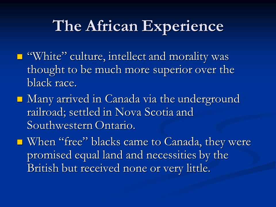 "The African Experience ""White"" culture, intellect and morality was thought to be much more superior over the black race. ""White"" culture, intellect an"