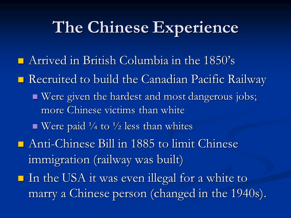 The Chinese Experience Arrived in British Columbia in the 1850's Arrived in British Columbia in the 1850's Recruited to build the Canadian Pacific Rai