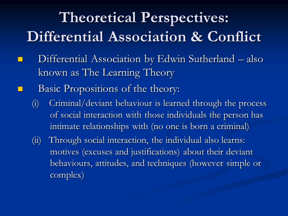 Theoretical Perspectives: Differential Association & Conflict Differential Association by Edwin Sutherland – also known as The Learning Theory Differe