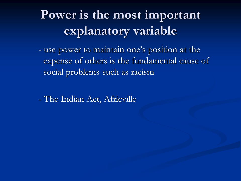 Power is the most important explanatory variable - use power to maintain one's position at the expense of others is the fundamental cause of social pr