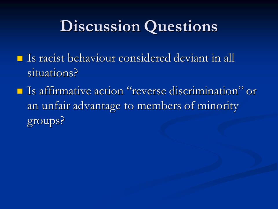 Discussion Questions Is racist behaviour considered deviant in all situations? Is racist behaviour considered deviant in all situations? Is affirmativ